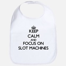 Keep Calm and focus on Slot Machines Bib