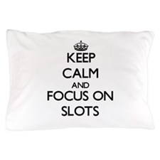 Keep Calm and focus on Slots Pillow Case