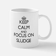 Keep Calm and focus on Sludge Mugs