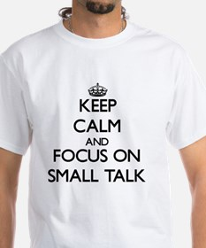 Keep Calm and focus on Small Talk T-Shirt