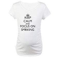 Keep Calm and focus on Smirking Shirt