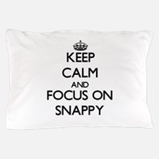 Keep Calm and focus on Snappy Pillow Case