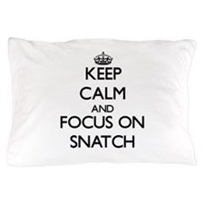 Keep Calm and focus on Snatch Pillow Case