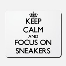 Keep Calm and focus on Sneakers Mousepad