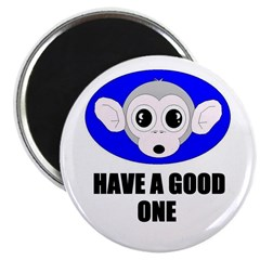 HAVE A GOOD ONE Magnet
