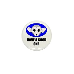 HAVE A GOOD ONE Mini Button (10 pack)
