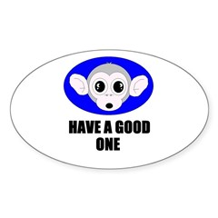 HAVE A GOOD ONE Oval Decal