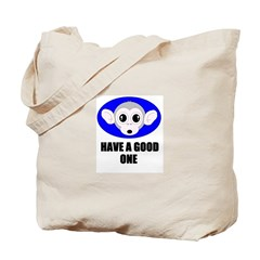 HAVE A GOOD ONE Tote Bag