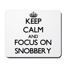 Keep Calm and focus on Snobbery Mousepad