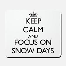Keep Calm and focus on Snow Days Mousepad