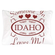 Somebody In Idaho Loves Me Pillow Case