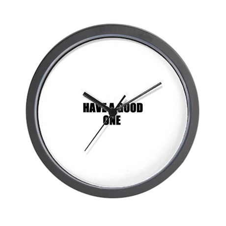 HAVE A GOOD ONE Wall Clock