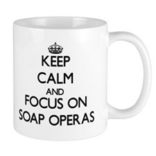 Keep Calm and focus on Soap Operas Mugs