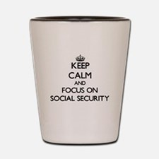 Keep Calm and focus on Social Security Shot Glass