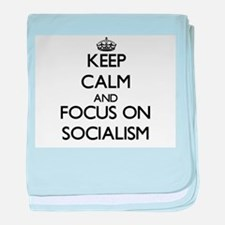 Keep Calm and focus on Socialism baby blanket