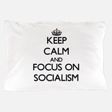 Keep Calm and focus on Socialism Pillow Case