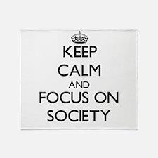 Keep Calm and focus on Society Throw Blanket