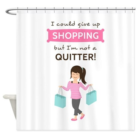 Funny Shopping Quote For Her Shower Curtain By