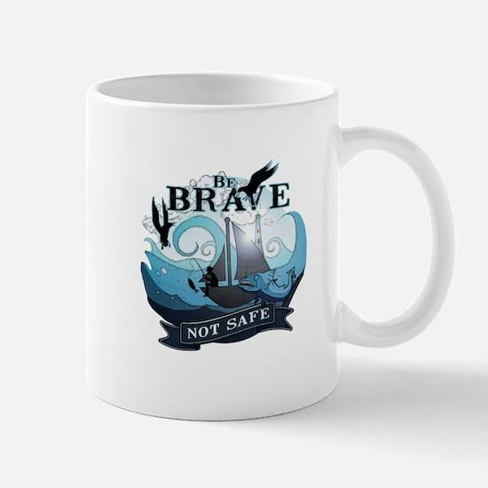 Be brave not safe Mugs