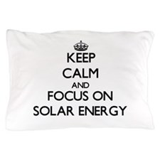 Keep Calm and focus on Solar Energy Pillow Case