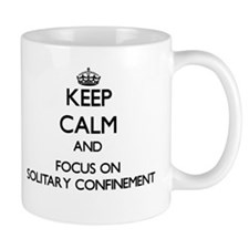 Keep Calm and focus on Solitary Confinement Mugs