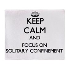 Keep Calm and focus on Solitary Conf Throw Blanket