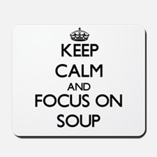 Keep Calm and focus on Soup Mousepad