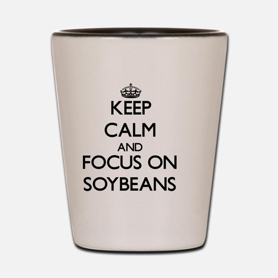 Keep Calm and focus on Soybeans Shot Glass