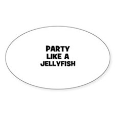 party like a jellyfish Oval Decal