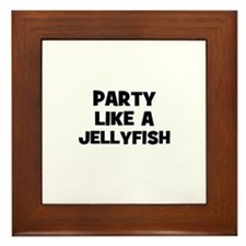 party like a jellyfish Framed Tile
