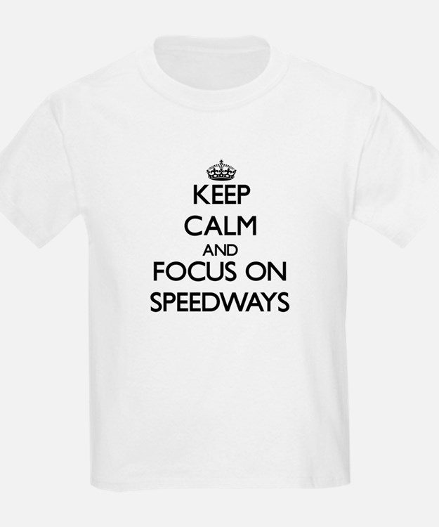 Keep Calm and focus on Speedways T-Shirt
