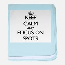 Keep Calm and focus on Spots baby blanket