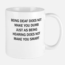 BEING DEAF DOES NOT MAKE YOU DUMB JUST AS BEING HE