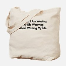 Worried I Am Wasting My Life Tote Bag
