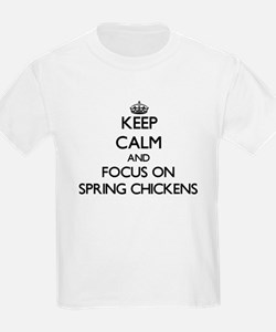 Keep Calm and focus on Spring Chickens T-Shirt