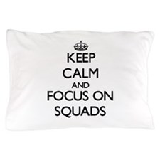 Keep Calm and focus on Squads Pillow Case