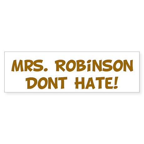 Mrs. Robinson Dont Hate! Bumper Sticker