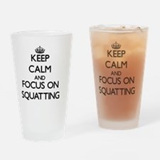 Keep Calm and focus on Squatting Drinking Glass