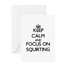 Keep Calm and focus on Squirting Greeting Cards