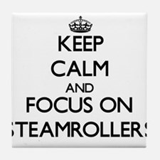 Keep Calm and focus on Steamrollers Tile Coaster