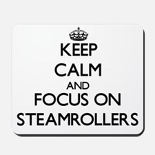 Keep Calm and focus on Steamrollers Mousepad