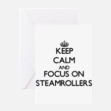 Keep Calm and focus on Steamrollers Greeting Cards