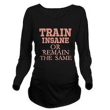TRAIN INSANE OR REMAIN THE SAME Long Sleeve Matern