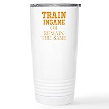 TRAIN INSANE OR REMAIN THE SAME Travel Mug