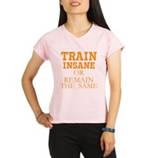 TRAIN INSANE OR REMAIN THE SAME Performance Dry T-