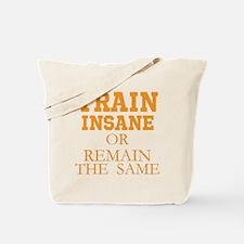 TRAIN INSANE OR REMAIN THE SAME Tote Bag