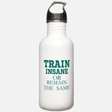 TRAIN THE SAME OR REMAIN THE SAME Water Bottle