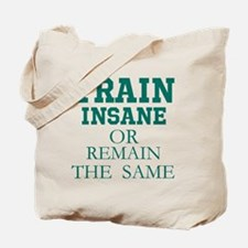 TRAIN THE SAME OR REMAIN THE SAME Tote Bag