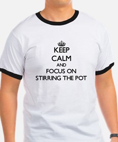 Keep Calm and focus on Stirring The Pot T-Shirt