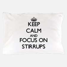 Keep Calm and focus on Stirrups Pillow Case